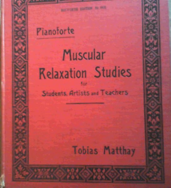 Image for Relaxation Studies in the Muscular Discriminations Required for Touch, Agility and Expression in Pianoforte Playing