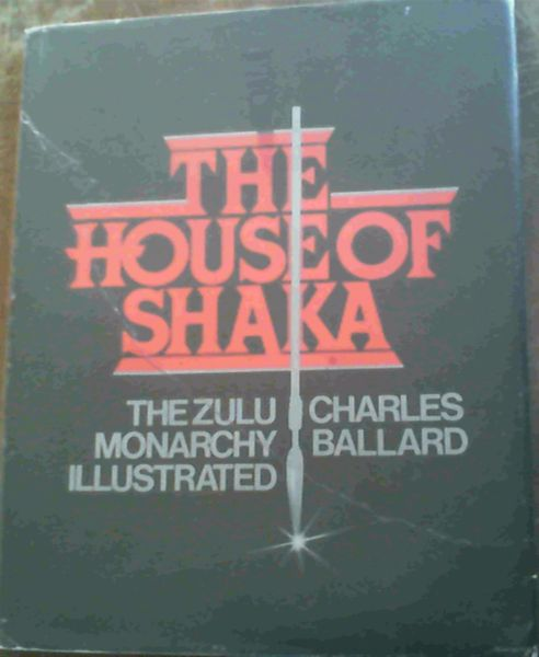 Image for The House of Shaka: The Zulu Monarchy Illustrated