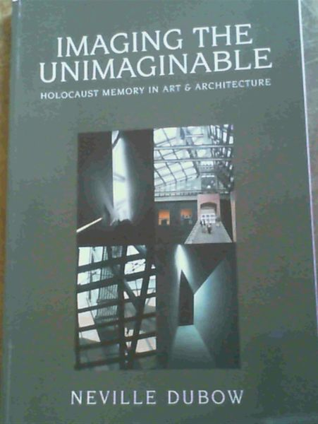 Image for Imagining the Unimaginable - Holocaust Memory in Art and Architecture : Five Lectures