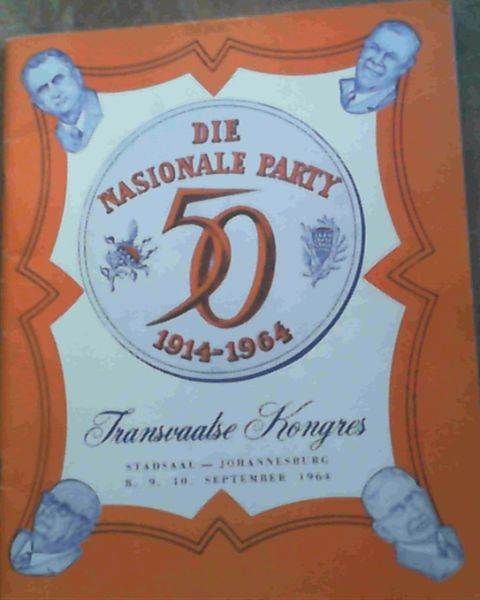 Image for Die Nasionale Party - 50 - 1914 - 1964 : Transvaalse Kongres Stadsaal - Johannesburg 8, 9, 10, September 1964