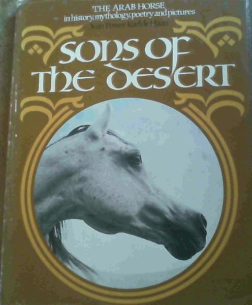 Image for Sons of the Desert: The Arab Horse in History, Mythology, Poetry, and Pictures