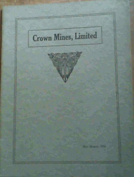 "Image for Crown Mines, Limited. A Brief Description of Underground and Surface Arrangements (Being extracts from a Paper read before the S A Institution of Engineers, on the 7th March 1931 . entitled ""Centralised Organisation of the Crown Mines, Limited."") 28th March, 1914"