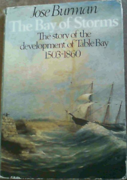 Image for The Bay of Storms : the story of the development of Table Bay 1503 - 1860