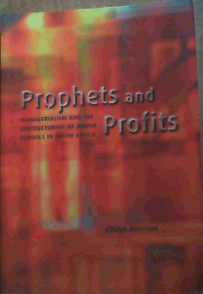 Image for Prophets and Profits: Managerialism and the Restructuring of Jewish Schools in South Africa