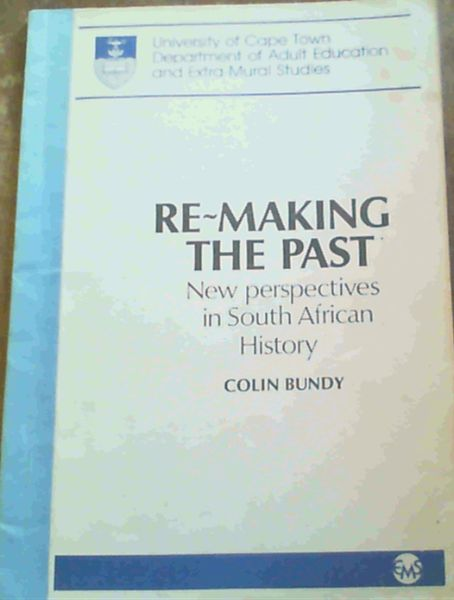 Image for Re-making the Past: New Perspectives in South African History