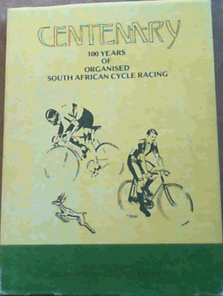 Image for Centenary 100 Years Of Organised South African Cycle Racing