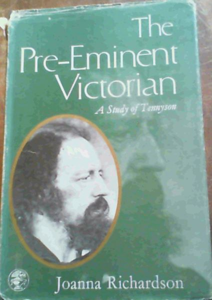 Image for The Pre-Eminent Victorian; A study of Tennyson