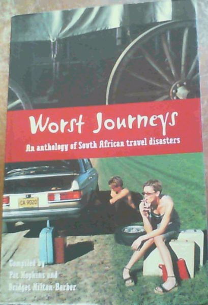 Image for Worst Journeys; An anthology of South African travel disasters