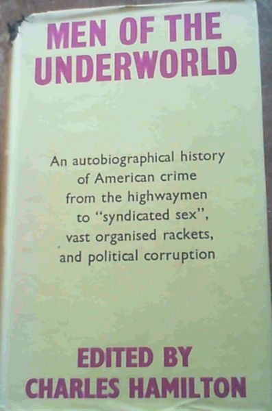 Image for Men Of The Underworld; An autobiographical history of American crime from the highwaymen to''syndicated sex''vast organised rackets, and political corruption