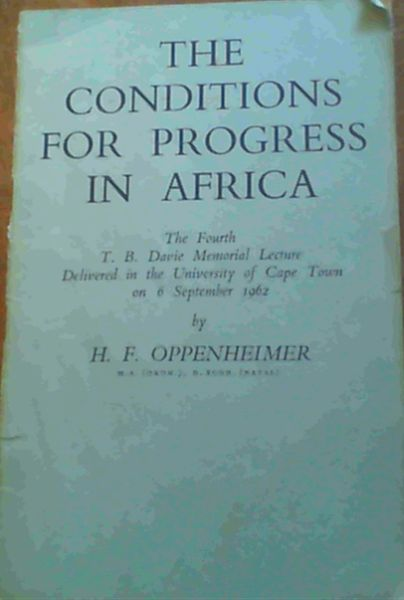 Image for The Conditions for Progress in Africa : The Fourth T B Davie Memorial Lecture Delivered in the University of Cape Town on 6 September 1962 by H F Oppenheimer