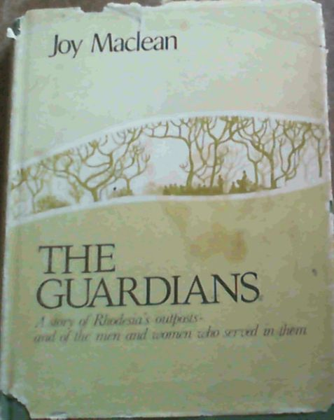Image for The Guardians: A story of Rhodesia's outposts, and of the men and women who served in them