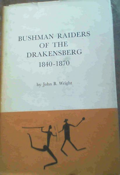 Image for Bushman Raiders of the Drakensberg 1840 - 1870 : a study of their conflict with the stock-keeping peoples in Natal