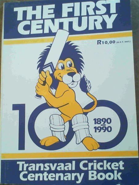 Image for The First Century 100 1890-1990 Transvaal Cricket Centenary Book