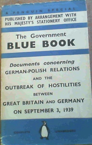 Image for The Government Blue Book; Documents concerning German-Polish Relations & The Outbreak Of Hostilities Between Great Britain & Germany On September 3 1939