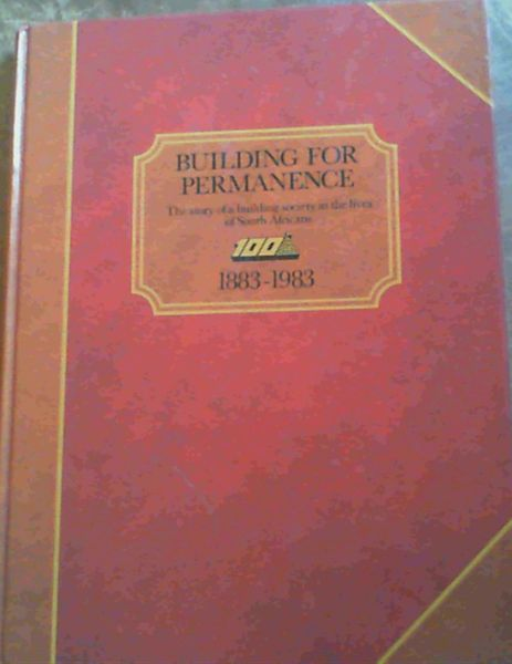 Image for Building for permanence: The story of a building society in the lives of South Africans, 1883-1983
