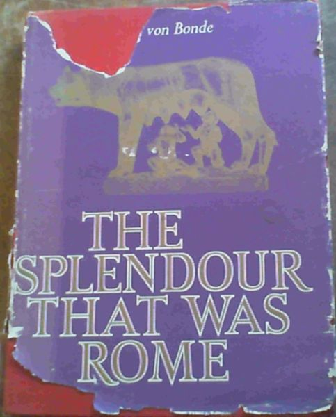 Image for The Splendour That Was Rome; Rome and the Roman Empire from c. 1400 B. C. to A. D. 565