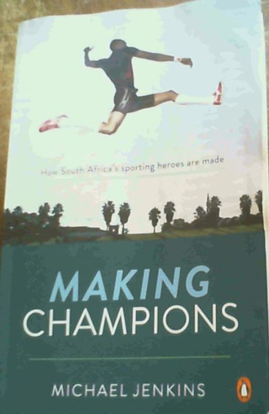 Image for Making Champions - How South Africa's sporting heroes are made