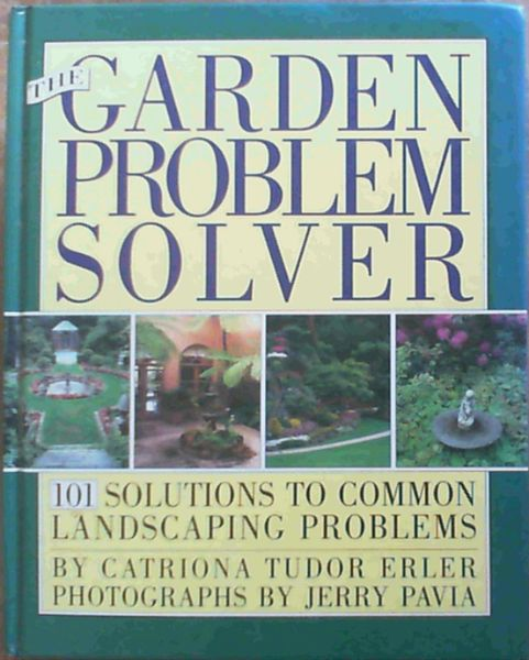 Image for The GARDEN PROBLEM SOLVER: 101 SOLUTIONS TO COMMON LANDSCAPING PROBLEMS