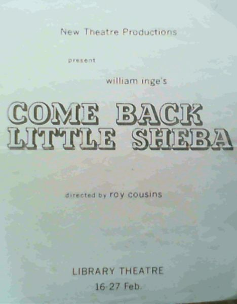 Image for Programme: New Theatre Productions present William Inge's Come Back Little Sheba directed by Roy Cousins - Library Theatre 16-27 Feb.