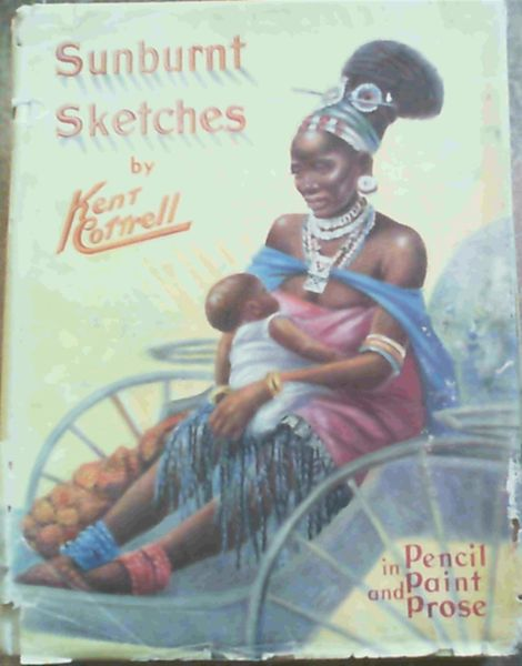 Image for Sunburnt Sketches of Africa South, East and West in Pencil, Paint and Prose -