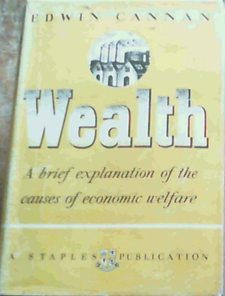 Image for Wealth; A brief explanation of the causes of economic welfare