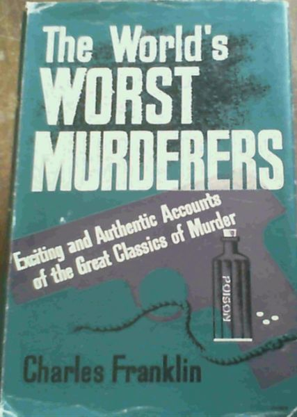 Image for The World's Worst Murderers; Exciting & Authentic Accounts of the Great Classics of Murder