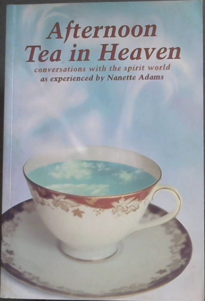 Image for Afternoon Tea in Heaven: Conversations with the Spirit World