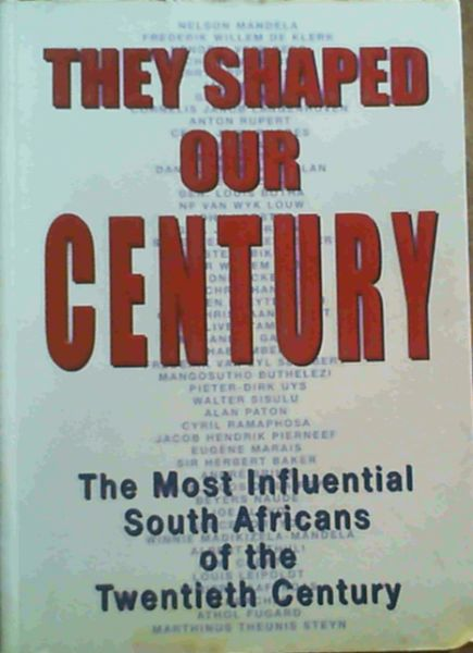 Image for They Shaped Our Century: The Most Influential South Africans of the Twentieth Century