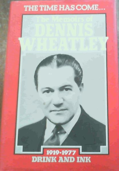 Image for The Time Has Come . the Memoirs of Dennis Wheatley: Drink and Ink 1919 - 1977