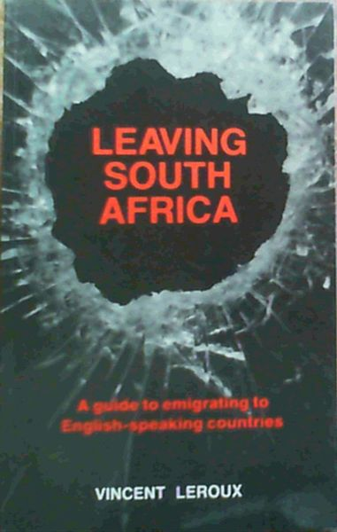 Image for Leaving South Africa: A guide to emigrating to English-speaking countries