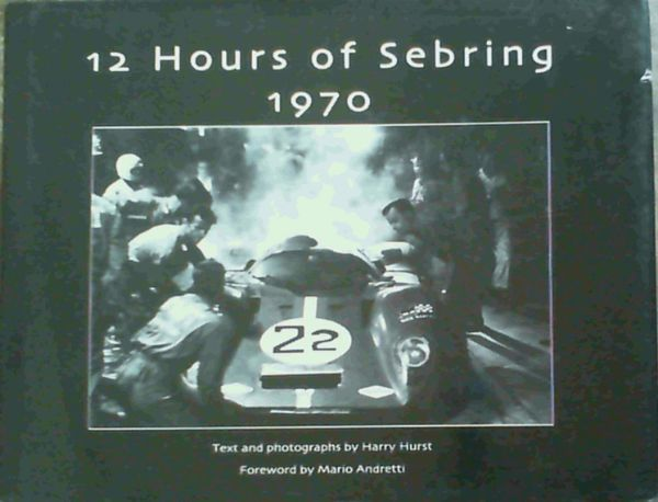 Image for 12 Hours of Sebring 1970: The Story of One Race and the Cars and Drivers That Made It Great