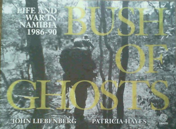 Image for Bush of Ghosts : Life and War in Namibia 1986 - 90