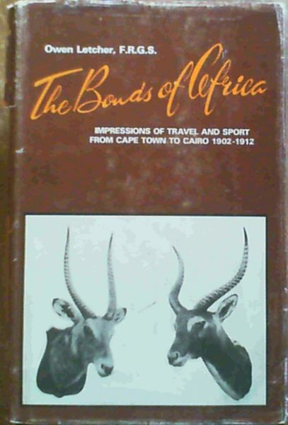 Image for Bonds of Africa: Impressions of Travel and Sport from Cape Town to Cairo, 1902-1912 (Facsimile reprint of the 1913 edition with a new Introduction by Louis W Bolze)