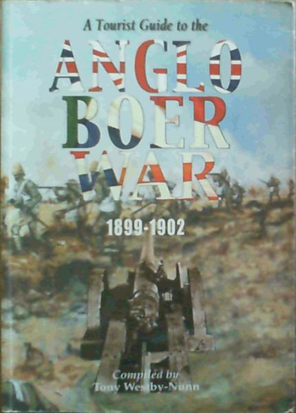 Image for A Tourist Guide to the Anglo Boer War: Incorporating Accommodation, Restaurants, Museums, Tour Guide Information