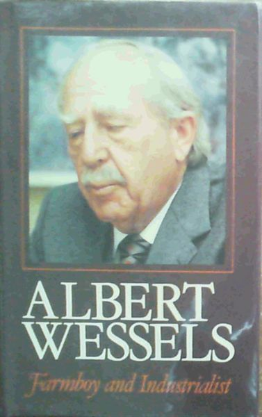 Image for Albert Wessels, farmboy and industrialist
