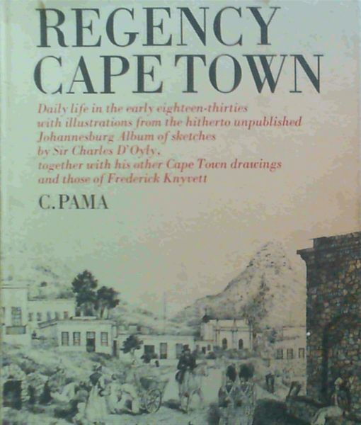 Image for Regency Cape Town: Daily life in the early eighteen-thirties with illustrations from the hitherto unpublished Johannesburg album of sketches by Sir Charles D'Oyly, Together With his other Cape Town drawings and those of Frederick Knyvett