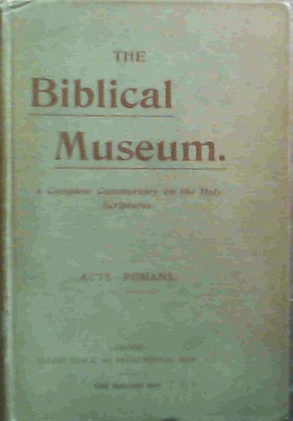 Image for The Biblical Museum; A Complete Commentary on the Holy Scriptures-Acts-Romans