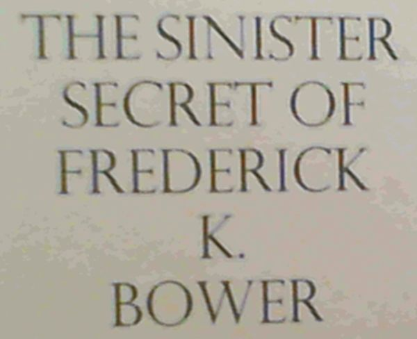 Image for Sinister Secret of Frederick K.Bower