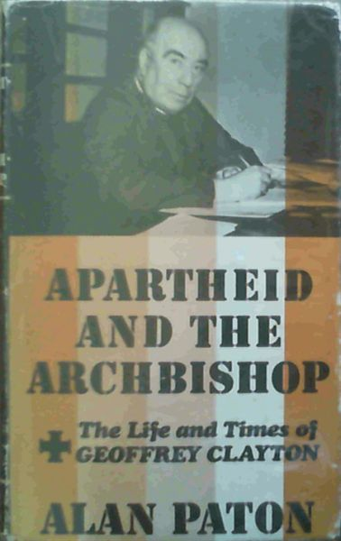 Image for Apartheid and the Archbishop : The Life and Times of Geoffrey Clayton Archbishop of Cape Town