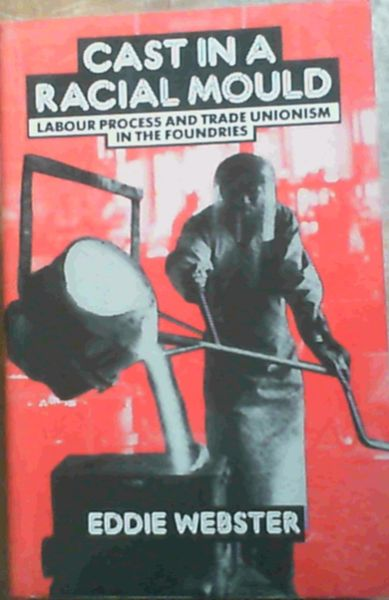 Image for Cast in a Racial Mould: Labour Process and Trade Unionism in the Foundries