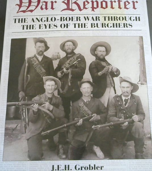 Image for The War Reporter: The Anglo-boer War Through the Eyes of the Burghers