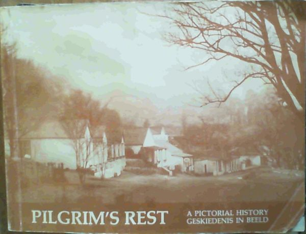 Image for Pilgrim's Rest - a pictorial history / geskiedenis in beeld