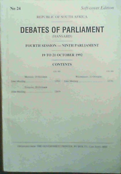 Image for Debates of Parliament - Fourth Session - Ninth Parliament, Republic of South Africa - 19 to 21 October 1992