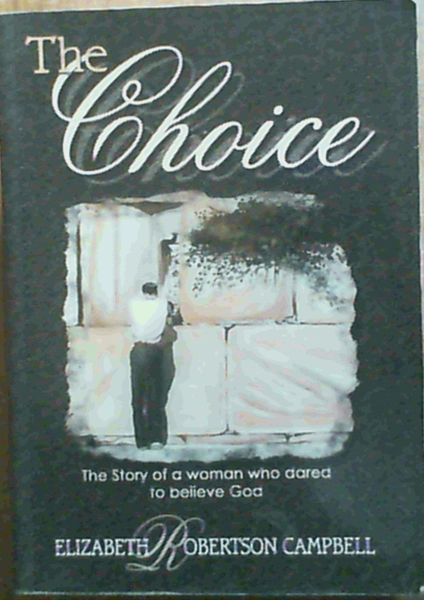 Image for The Choice: The Story of a Woman Who Dared Believe God