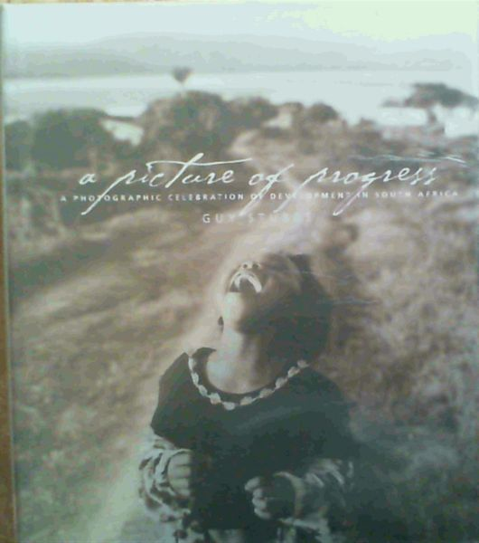 Image for A Picture of Progress : a photographic celebration of development in South Africa