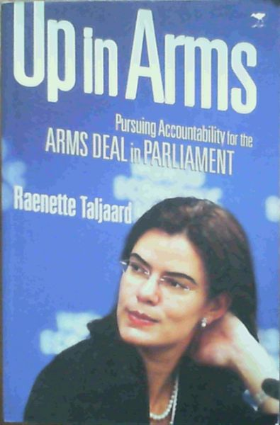 Image for Up in Arms: Pursuing Accountability for the Arms Deal in Parliament