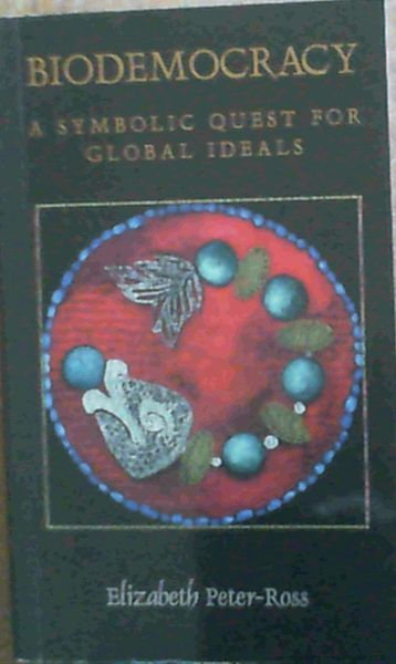 Image for Biodemocracy; A Symbolic Quest For Global Ideals