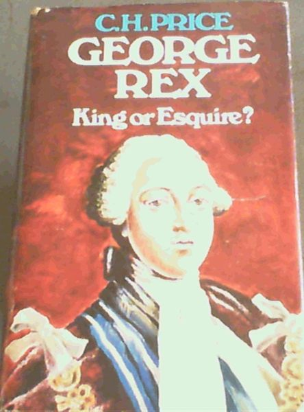 Image for George Rex, King or Esquire?