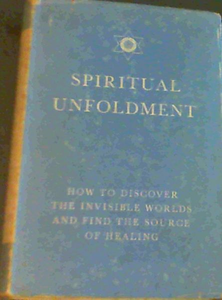 Image for Spiritual Unfoldment; How to discover the invisible worlds and find the source of healing.