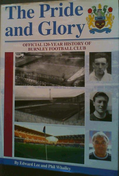 Image for The Pride and Glory; Official 120-Year History of Burnley Football Club